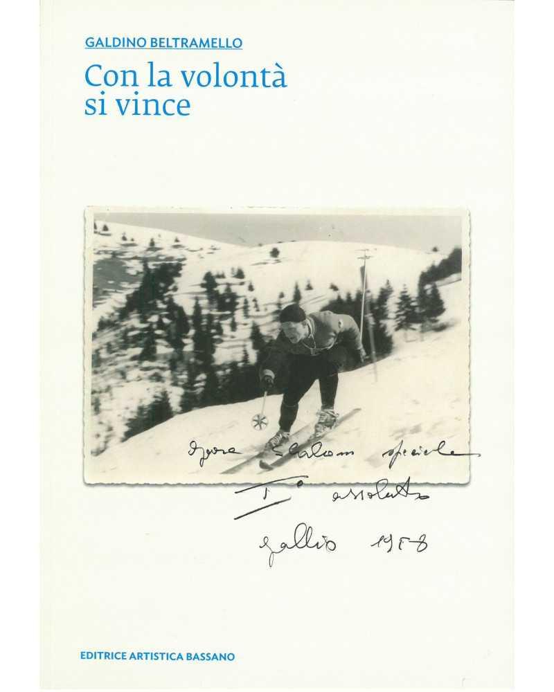 CON LA VOLONTÀ SI VINCE In un libro la vita di Galdino Beltramello